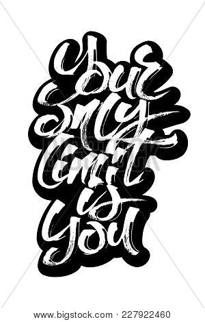 Your Only Limit Is You. Sticker. Modern Calligraphy Hand Lettering For Silk Screen Printing