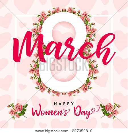 8 March Happy Womens Day, Rose Flower Elegant Greeting Card. Lettering For The International Women`s