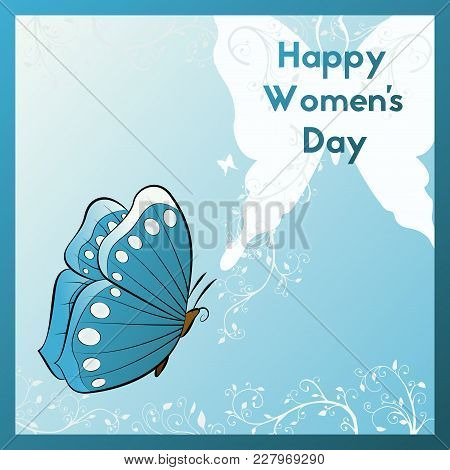 Happy Women's Day. Greeting Card With Butterfly. Template Postcards Blue And White Colors.