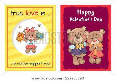 Happy Valentines Day True Love Is An Always Support, Lovely Teddy Girl In Cheerleading Uniform And P