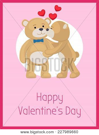 Happy Valentines Day Poster Teddy Bears Couple, Female Kisses Male In Cheek, Hearts Above Them, Vect