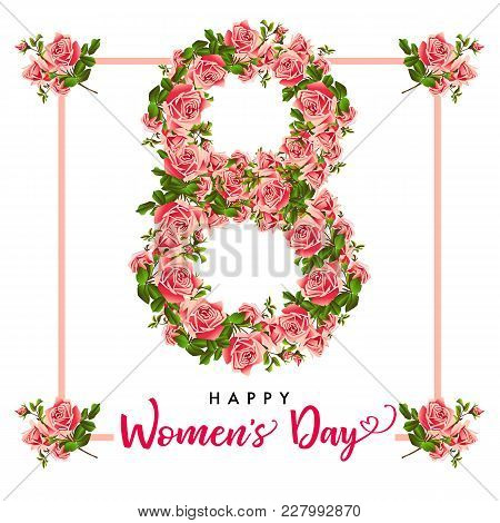 8 March Happy Womens Day, Rose Flower Greeting Card. Lettering For The International Women`s Day Wit