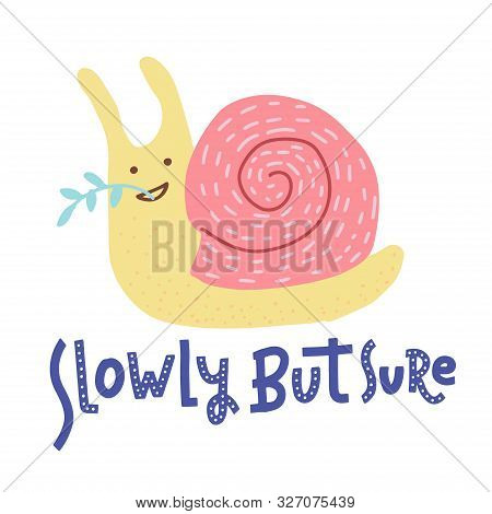 Slowly But Surely Hand Drawn Lettering Phrase. Flat Hand Drawn Snail Vector Illustration Fot Typogra
