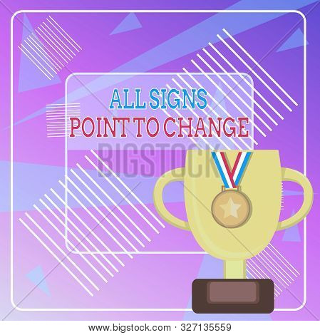 Word writing text All Signs Point To Change. Business concept for Necessity of doing things differently new vision Trophy Cup on Pedestal with Plaque Decorated by Medal with Striped Ribbon. poster