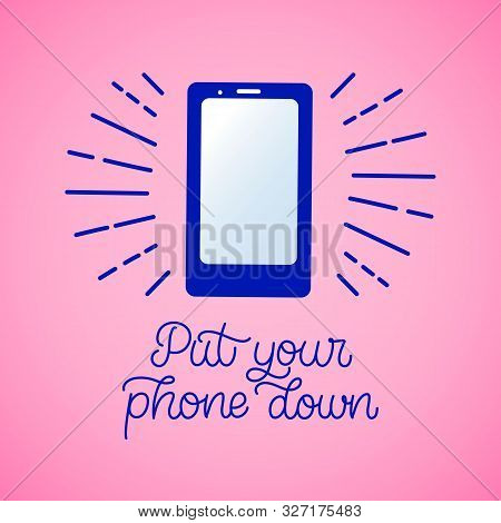 Hand Drawn Lettering Card With Mobile Phone. The Inscription: Put Your Phone Down. Perfect Design Fo