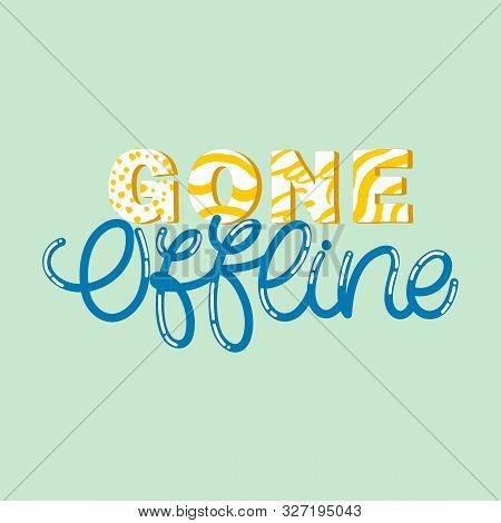 Hand Drawn Lettering Card With Mobile Phone. The Inscription: Gone Offline. Perfect Design For Greet