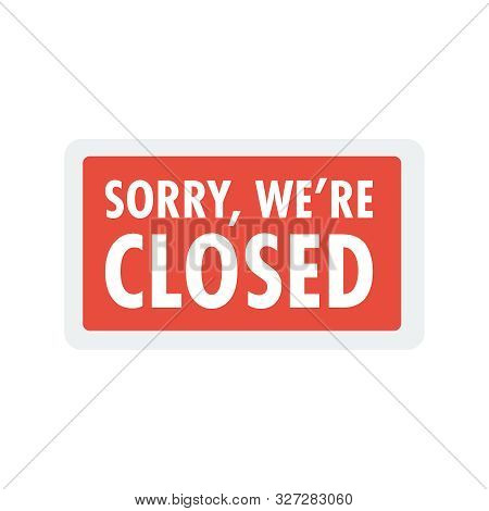 Sorry We Are Closed Sign. Closed Banner For Shop Retail. Close Time Sign