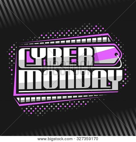 Vector Logo For Cyber Monday, Futuristic Signage With Original Type For Words Cyber Monday And Decor