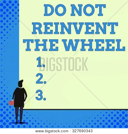 Conceptual hand writing showing Do Not Reinvent The Wheel. Business photo showcasing stop duplicating a basic method previously done Woman watching blank big rectangle. Geometrical background. poster