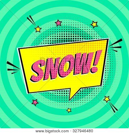 Comic Lettering Snow In The Speech Bubbles Comic Style Flat Design. Dynamic Pop Art Vector Illustrat