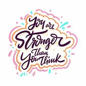 You are Stronger than you think. Motivational phrase. Hand drawn vector lettering. Cartoon style. poster