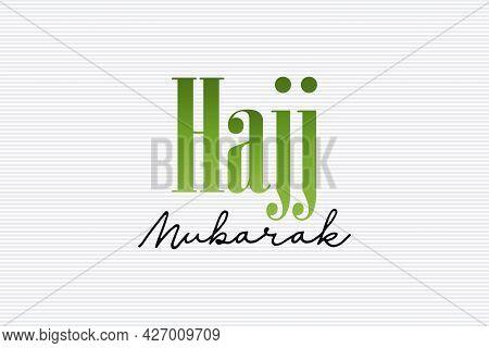 Hajj Mubarak Religious Typography Text On White Background.