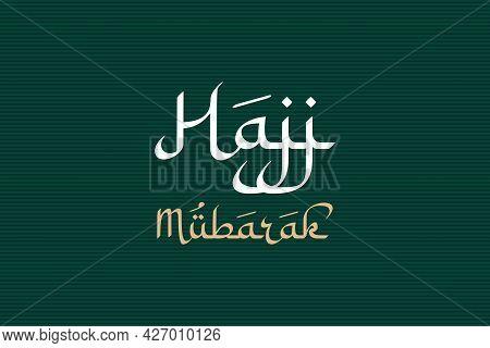 Hajj Mubarak Arabic Style Typography On Isolated Green Vector Background.
