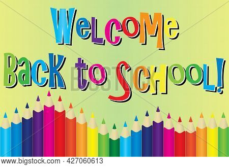 Welcome Back To School Graphic With Colored Pencils Lined Up