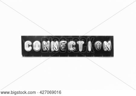 Embossed Letter With Word Connection In Black Banner On White Paper Background