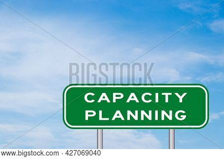 Green Transportation Sign With Word Capacity Planning On Blue Sky Background