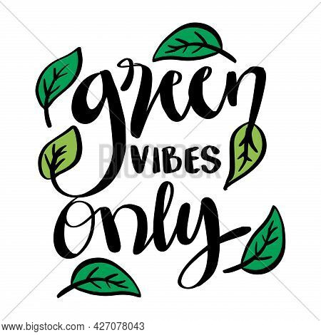 Green Vibes Only Hand Written Lettering. Slogan Concept.