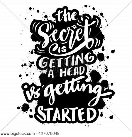 The Secret Of Getting A Head Is Getting Started. Hand Lettering. Inspirational And Motivation Quote.