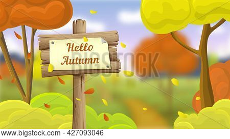 Cartoon Autumn Landscape With Wooden Sign And Lettering Hello Autumn. Red And Yellow Trees In Park O