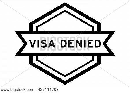 Vintage Hexagon Label Banner With Word Visa Denied In Black Color On White Background