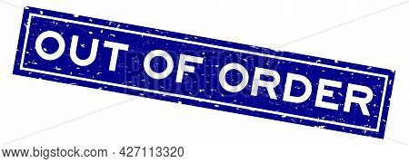 Grunge Blue Out Of Order Word Square Rubber Seal Stamp On White Background