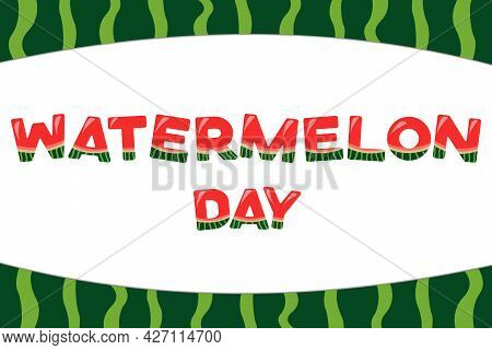 National Watermelon Day. Decoretive Vector Letters With Watermelon Peel Border.