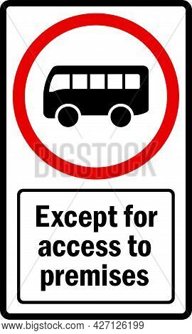 No Entry Except Buses For Access To Premises Sign. Black On White Background. Traffic Signs And Symb