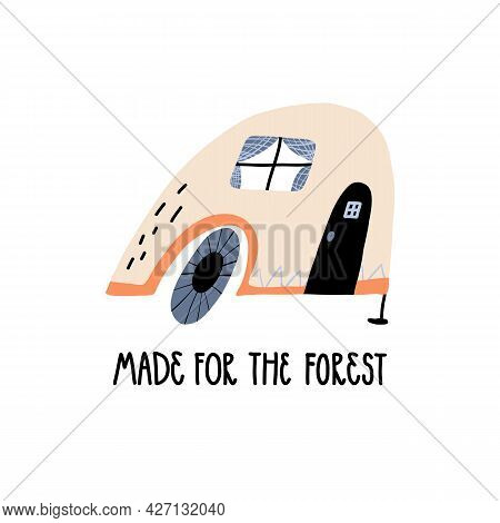 Cute Hand-drawn Travel Camper And Hand Lettering Made For The Forest. Funny Card, Banner Design.