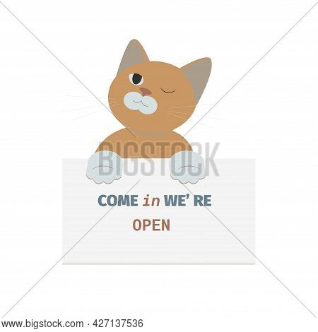 Come In We Are Opening. The Picture With The Brown Cat And The Sign With An Invitation