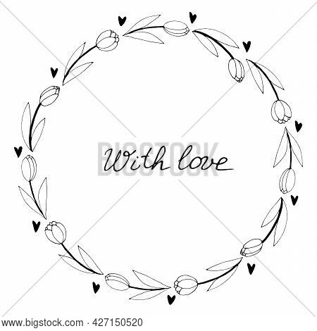 With Love - Lettering. Vector Round Frame, Wreath From Outline Tulips And Hearts. Hand Drawn Doodle