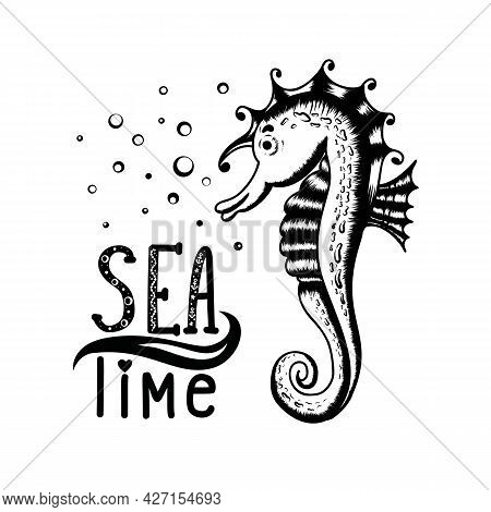 A Hand Drawn Monochrome Seahorse With The Inscription Sea Time. Sea Dweller On A White Background. I