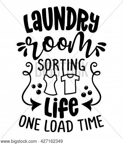 Laundry Room, Sorting Life One Load Time - Design For T-shirts, Cards, Laundry Room Wall Decoration.