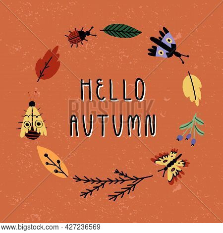 Hello Autumn Hand Lettering And Round Frame With Butterflies, Bugs, Colorful Leaves And Herb Brunche