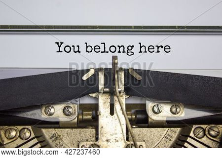 You Belong Here Symbol. Words 'you Belong Here' Typed On Retro Typewriter. Diversity, Inclusion, Bel