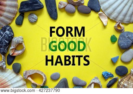 Form Good Habits Symbol. Words 'form Good Habits' On A Beautiful Yellow Background. Sea Stones And S