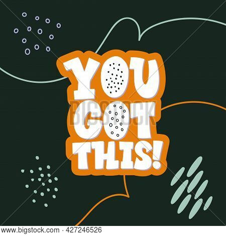 Stylish Lettering On A Dark Background. You Got This. Good Vibes And Positive Thoughts Letterings. T