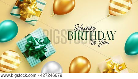Happy Birthday Vector Background Design. Happy Birthday To You Greeting Text With Balloons And Gifts