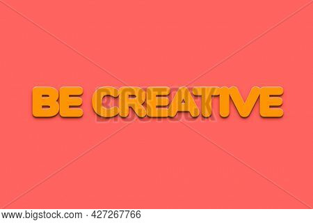Be creative  word in bold text style