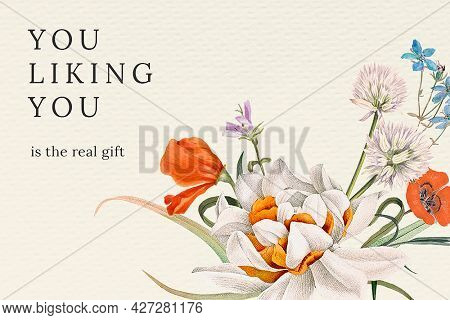 Motivational quote on summer floral background with you liking you is the real gift text, remixed from public domain artworks