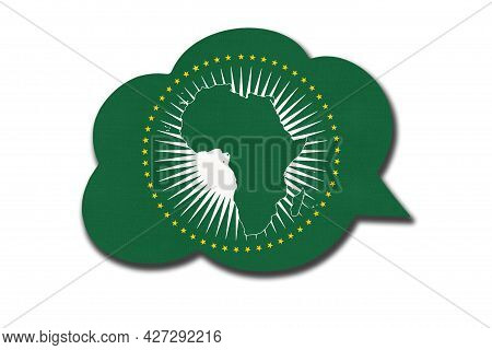 3d Speech Bubble With African Union Flag Isolated On White Background. Symbol Of Africa Continent Fl