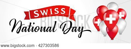 Swiss National Day Lettering With Balloons And Flags. August 1, Switzerland National Day Vector Illu