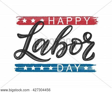 Happy Labor Day Typography Poster. Modern Brush Calligraphy As Card, Postcard, Poster, Banner, Label