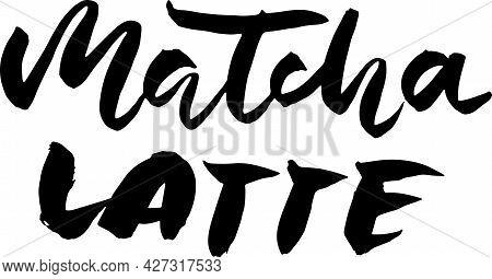 Matcha Latte. Modern Brush Grunge Lettering. Vector Illustration