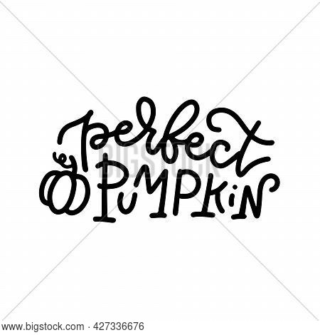 Hand Drawn Lettering Text Perfect Pumpkin. Calligraphic And Typographic Inscription For Receipt, Men