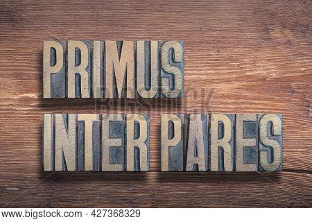 Primus Inter Pares Ancient Latin Saying Meaning - First Among Equals, Used As A Title Of The Roman E
