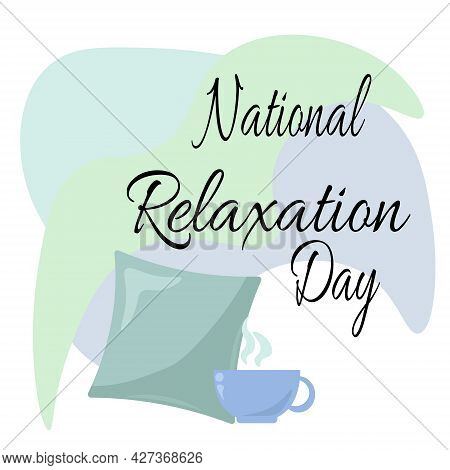 National Relaxation Day, Cozy Pillow And A Cup With A Hot Drink For A Good Rest, Banner Concept Vect