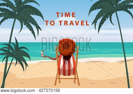 Time To Travel Woman Lying On Deck Chair With Cocktail In Hand, Resort Tropical Coast. Exotic Sea Oc