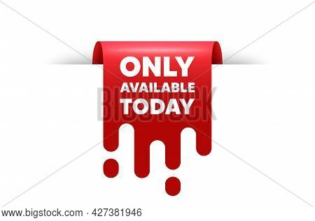 Only Available Today. Red Ribbon Tag Banner. Special Offer Price Sign. Advertising Discounts Symbol.
