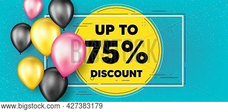 Up To 75 Percent Discount. Balloons Frame Promotion Banner. Sale Offer Price Sign. Special Offer Sym