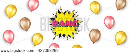Bang Comic Cartoon Bubble Banner. Promotion Ad Banner With 3d Balloons. Discount Sticker Shape. Cart
